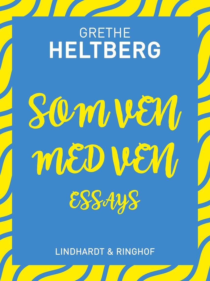 Grethe Heltberg: Som ven med ven : essays