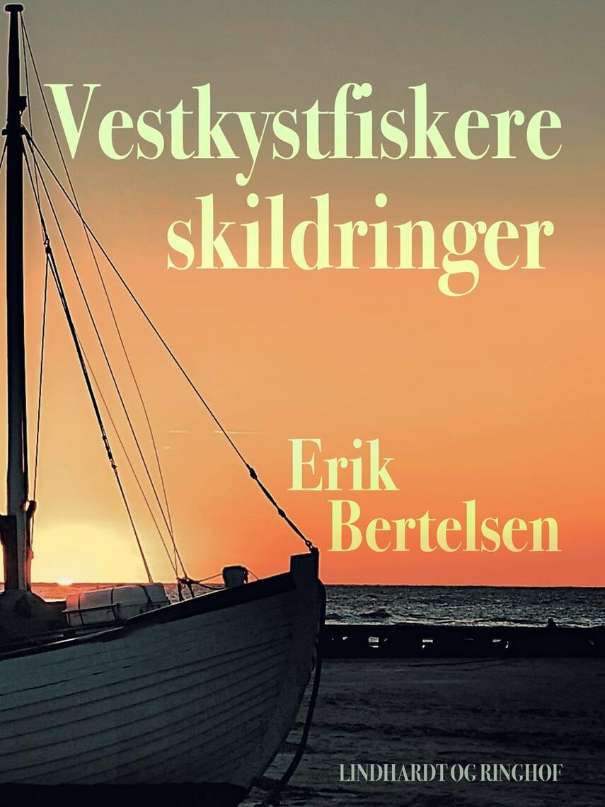 Erik Bertelsen (f. 1898): Vestkystfiskere : skildringer