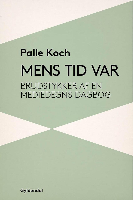 Palle Koch: Mens tid var : brudstykker fra en mediedegns dagbog