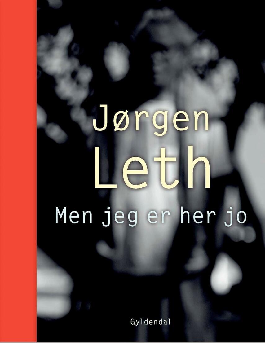 Jørgen Leth: Men jeg er her jo