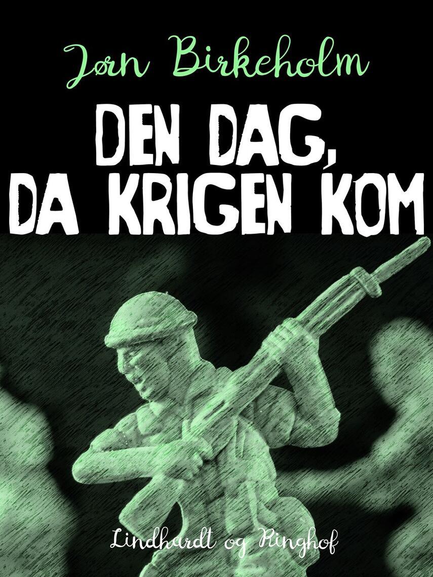 Jørn Birkeholm: Den dag, da krigen kom