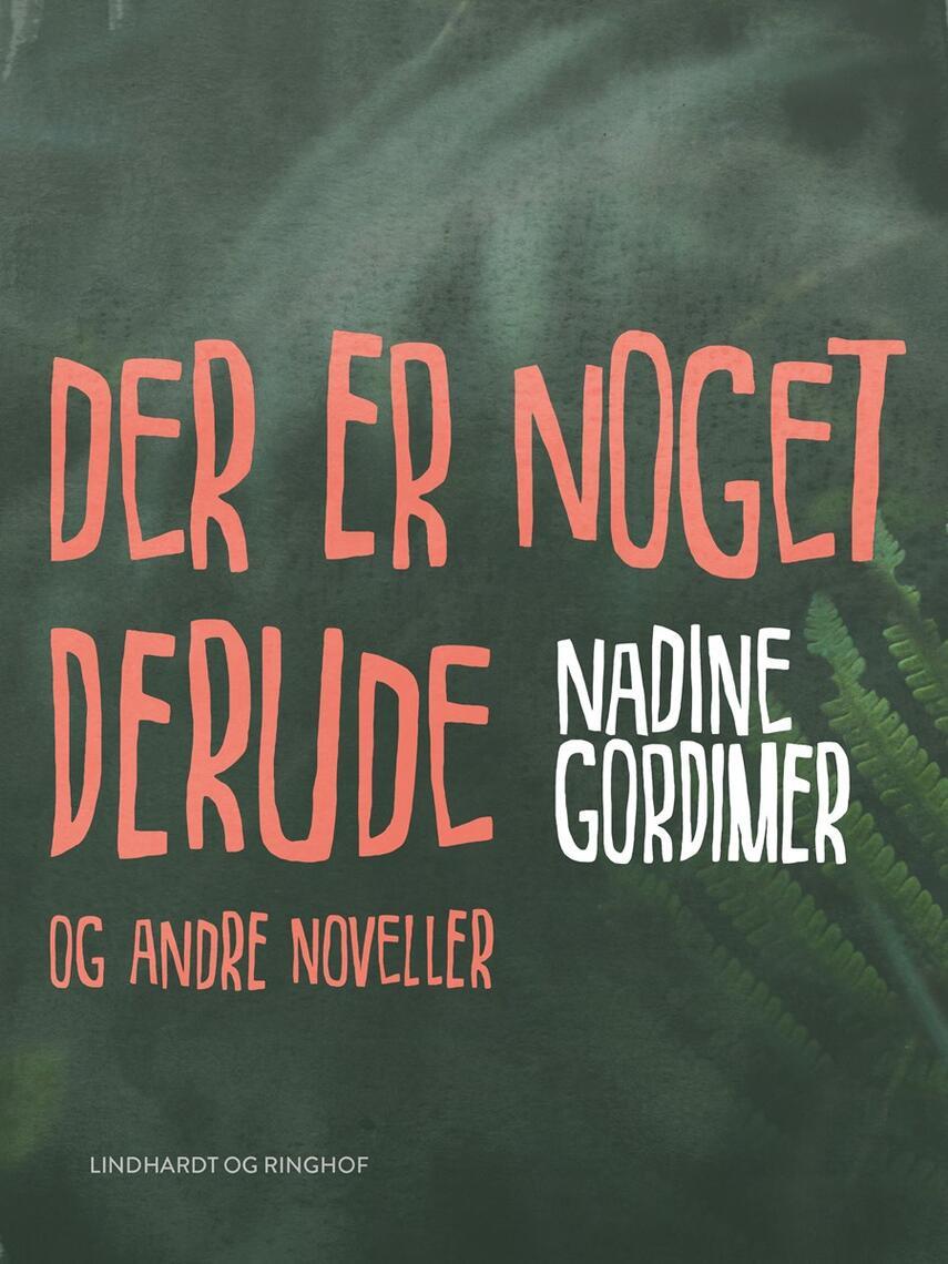 Nadine Gordimer: Der er noget derude og andre noveller