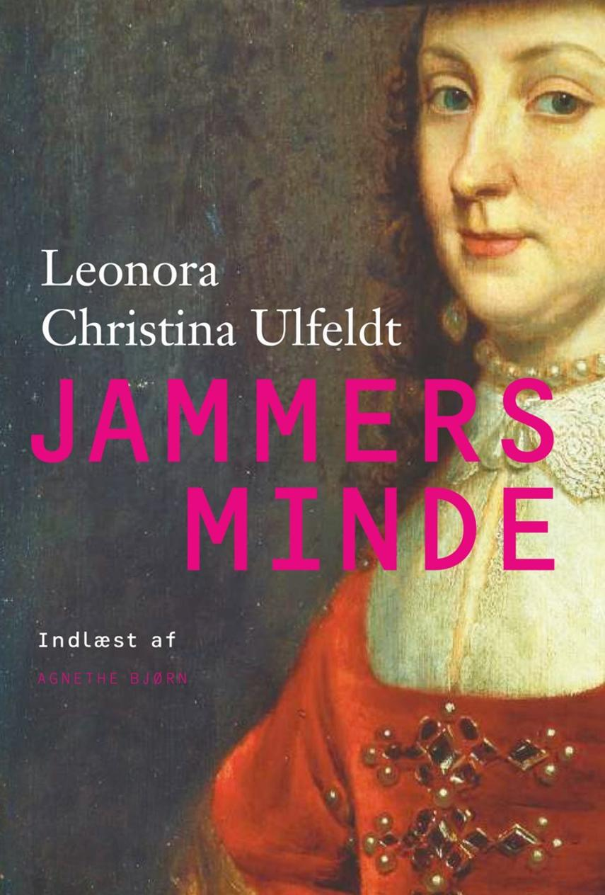 Leonora Christina Ulfeldt: Jammers Minde (Ved Agnethe Bjørn)