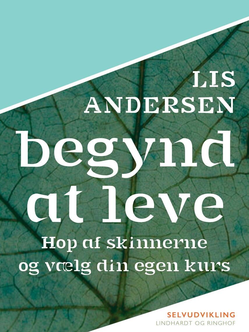 Lis Andersen (f. 1918): Begynd at leve : hop af skinnerne og vælg din egen kurs : selvudvikling