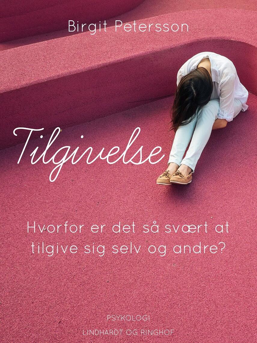 Birgit Petersson: Tilgivelse : hvorfor er det så svært at tilgive sig selv og andre
