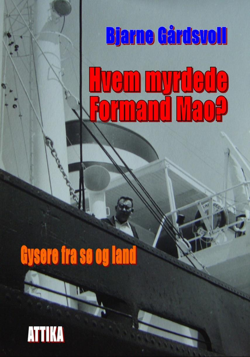 Bjarne Gårdsvoll: Hvem myrdede Formand Mao? : gysere fra sø og land