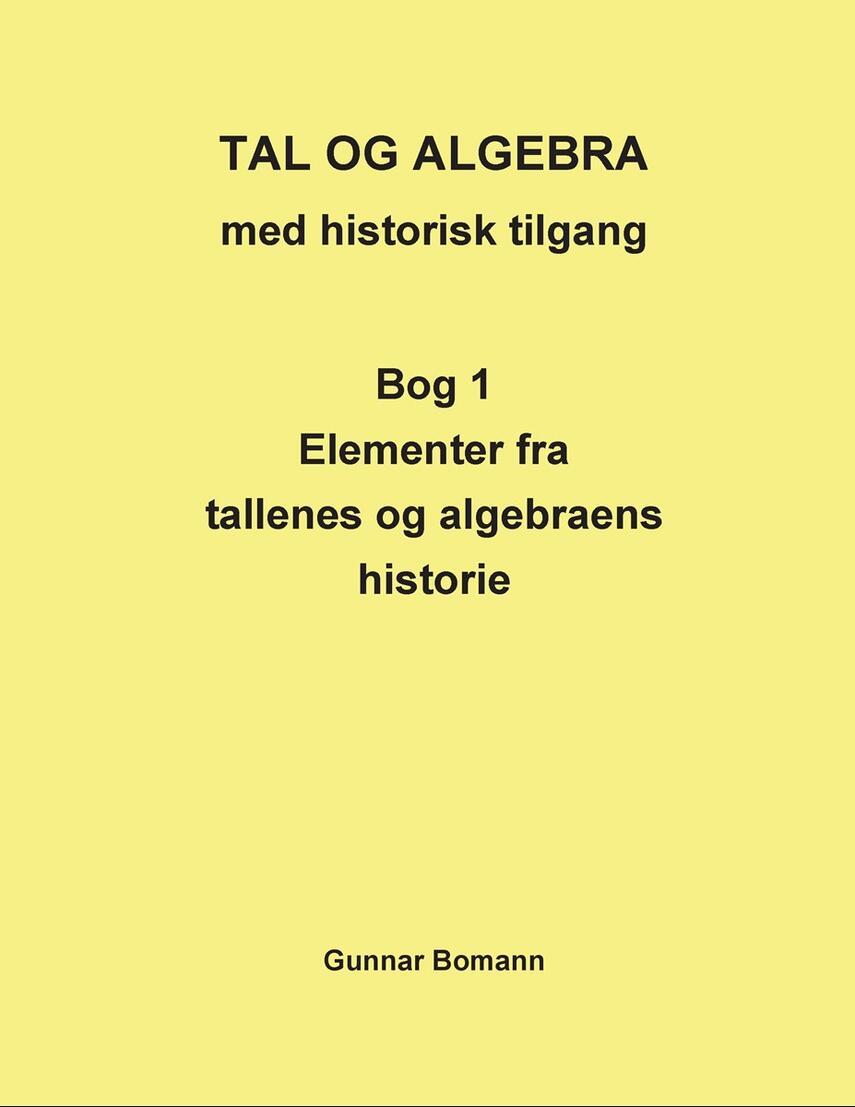 Gunnar Bomann: Tal og algebra med historisk tilgang. Bog 1, Elementer fra tallenes og algebraens historie