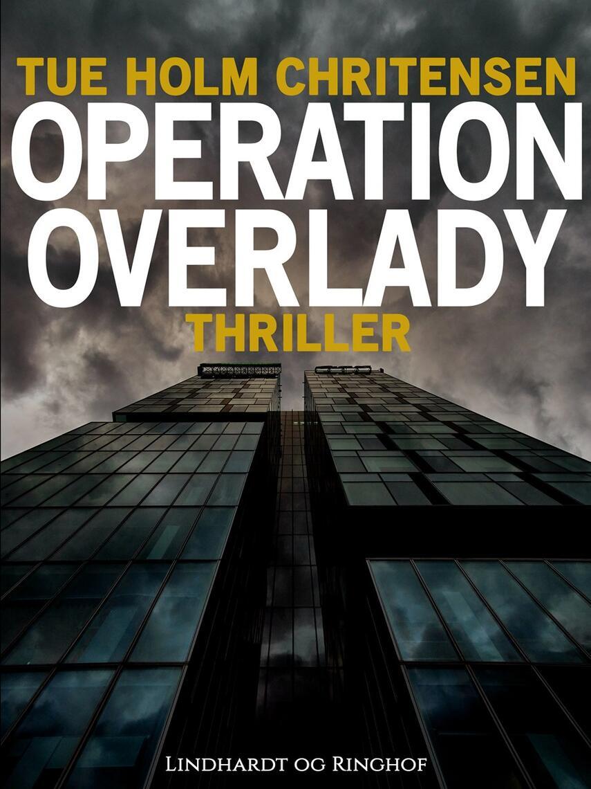 Tue Holm Christensen: Operation Overlady : thriller