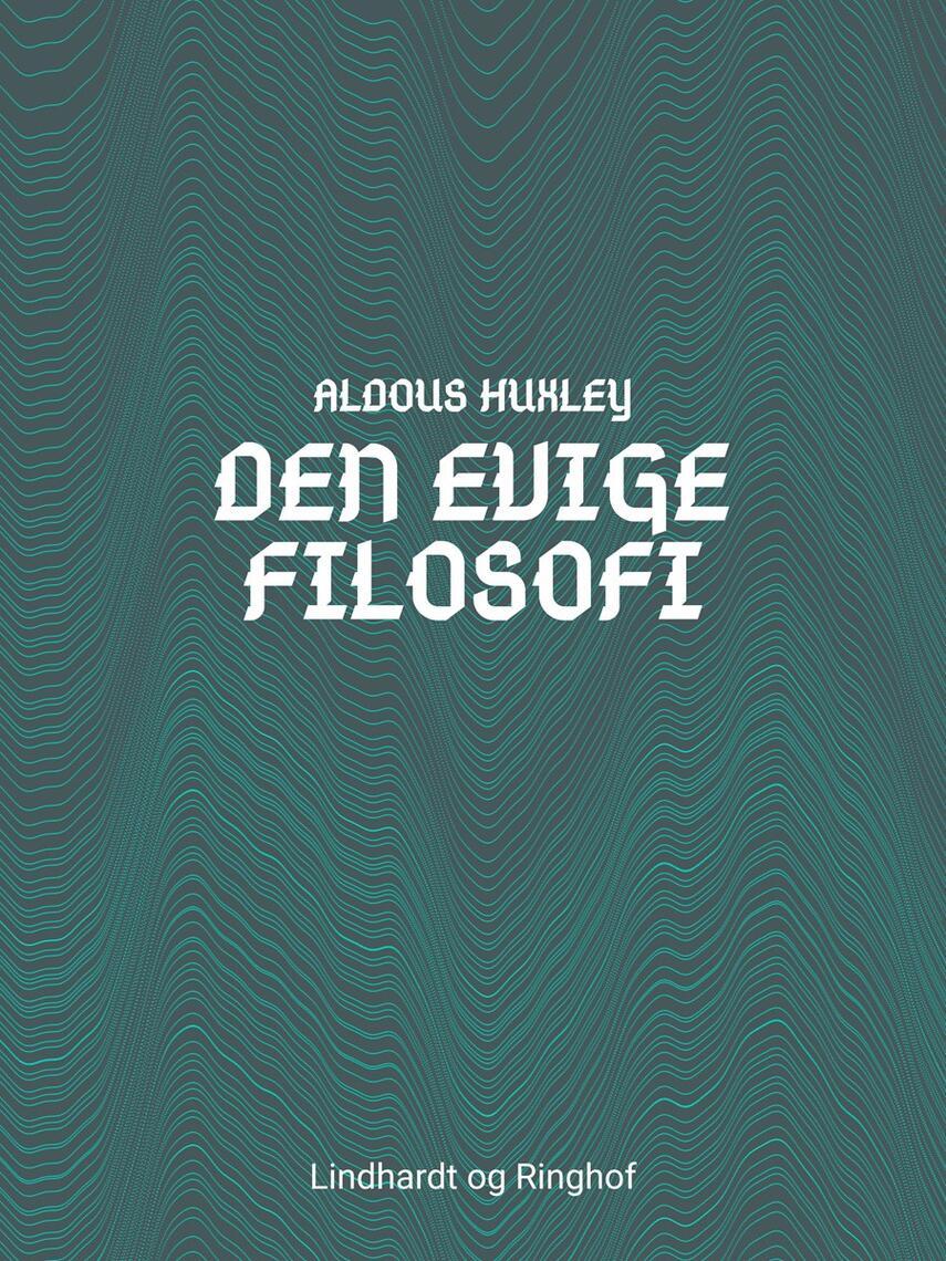 Aldous Huxley: Den evige filosofi (Ved Mogens Boisen)