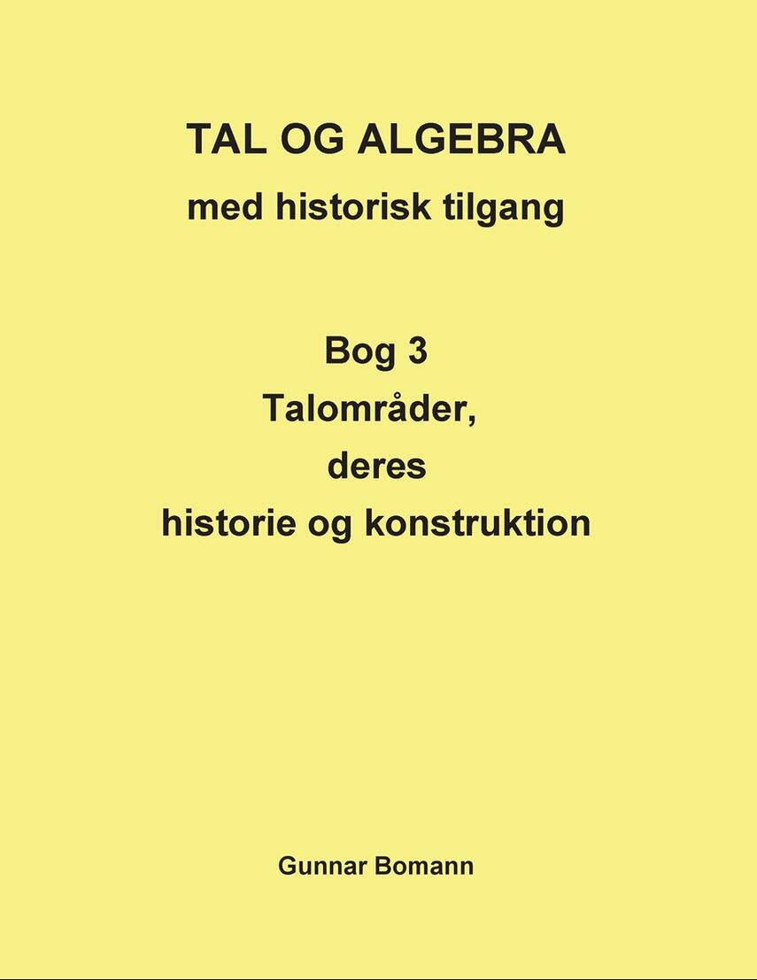 Gunnar Bomann: Tal og algebra med historisk tilgang. Bog 3, Talområder, deres anvendelse og konstruktion
