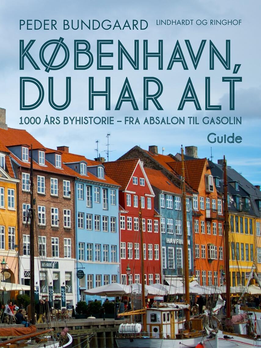 Peder Bundgaard: København, du har alt : 1000 års byhistorie - fra Absalon til Gasolin : guide