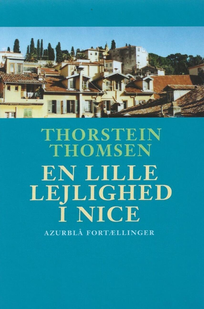 Thorstein Thomsen (f. 1950): En lille lejlighed i Nice : azurblå fortællinger
