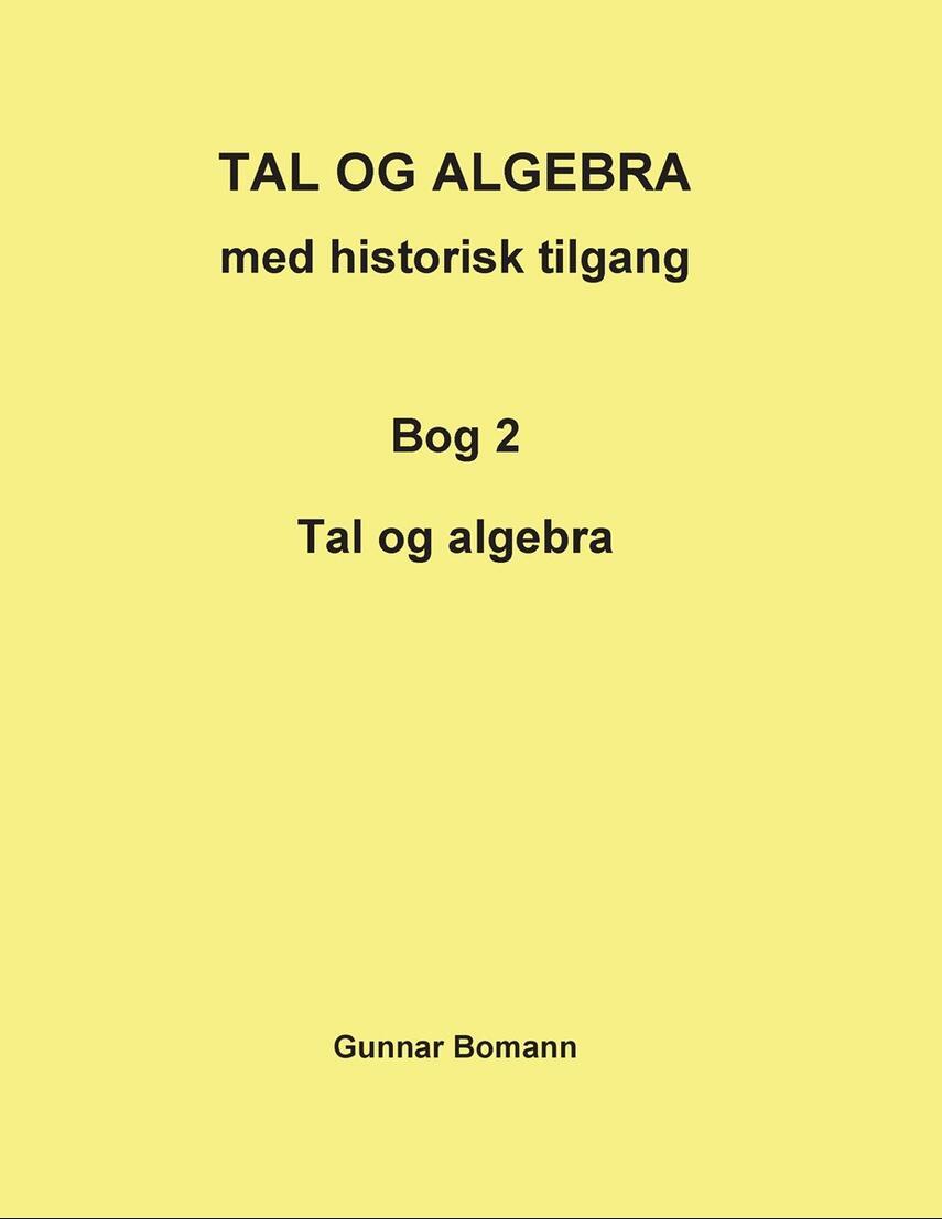 : TAL OG ALGEBRA med historisk tilgang : Bog 2 Tal og algebra