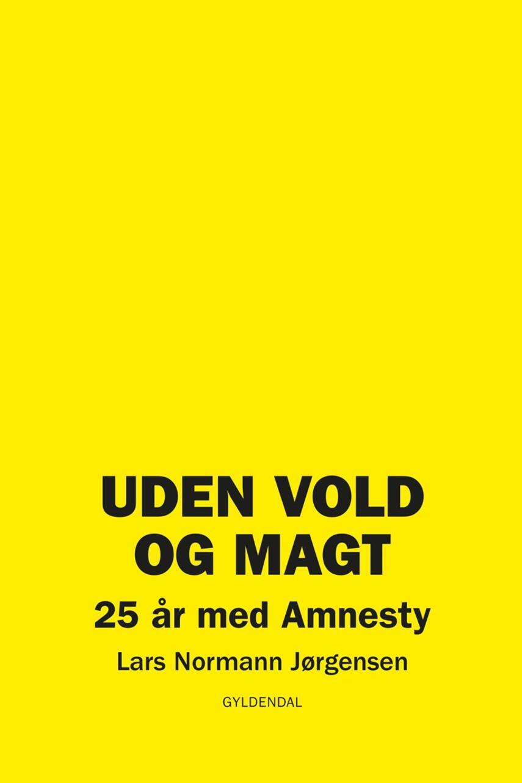Lars Normann Jørgensen: Uden vold og magt : 25 år med Amnesty