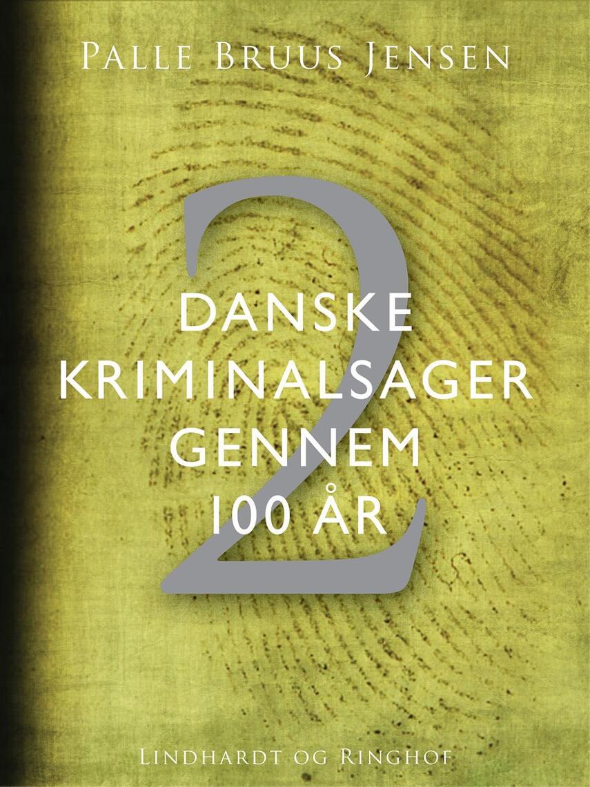 Palle Bruus Jensen (f. 1945): Danske kriminalsager gennem 100 år. Del 2