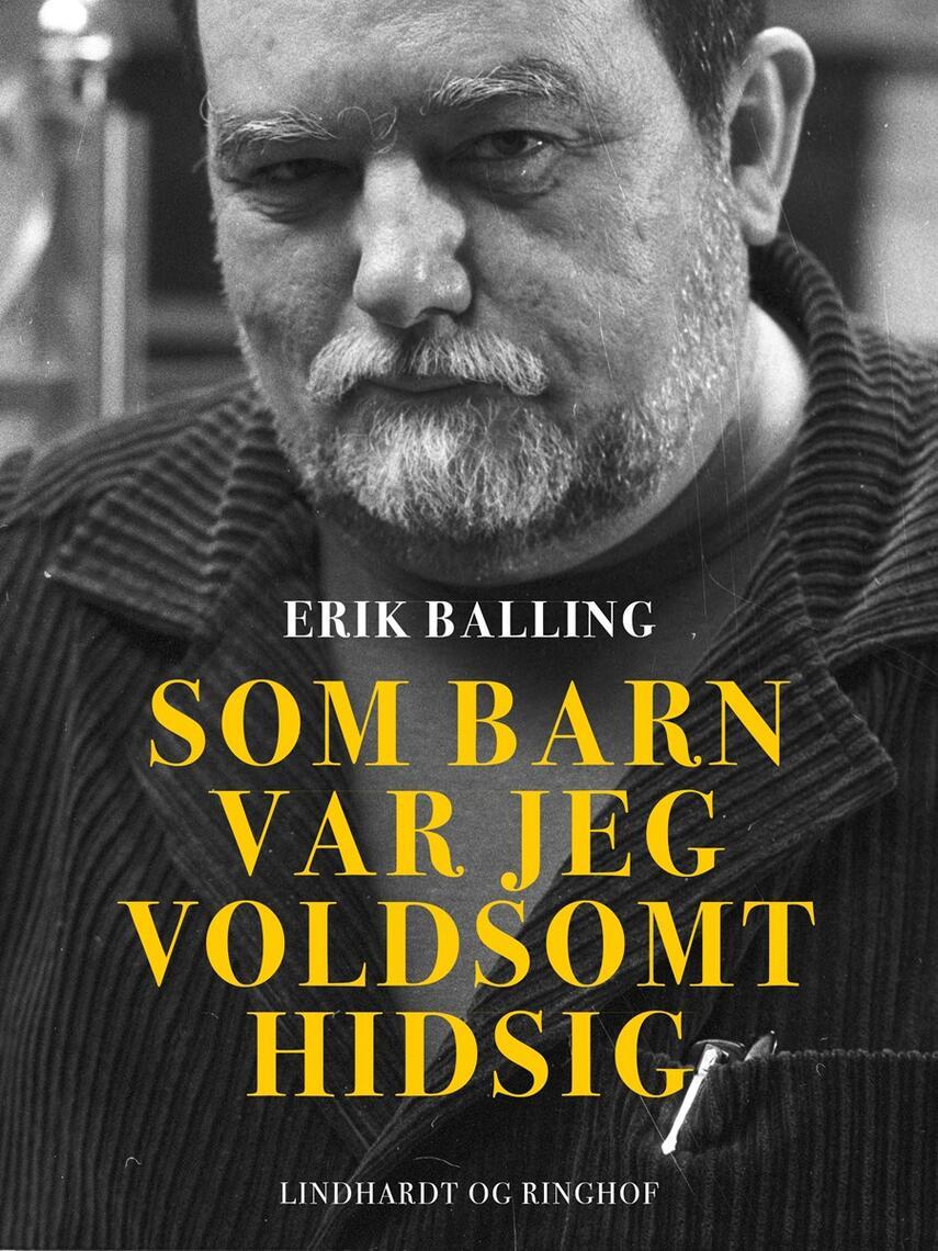 Erik Balling: Som barn var jeg voldsomt hidsig
