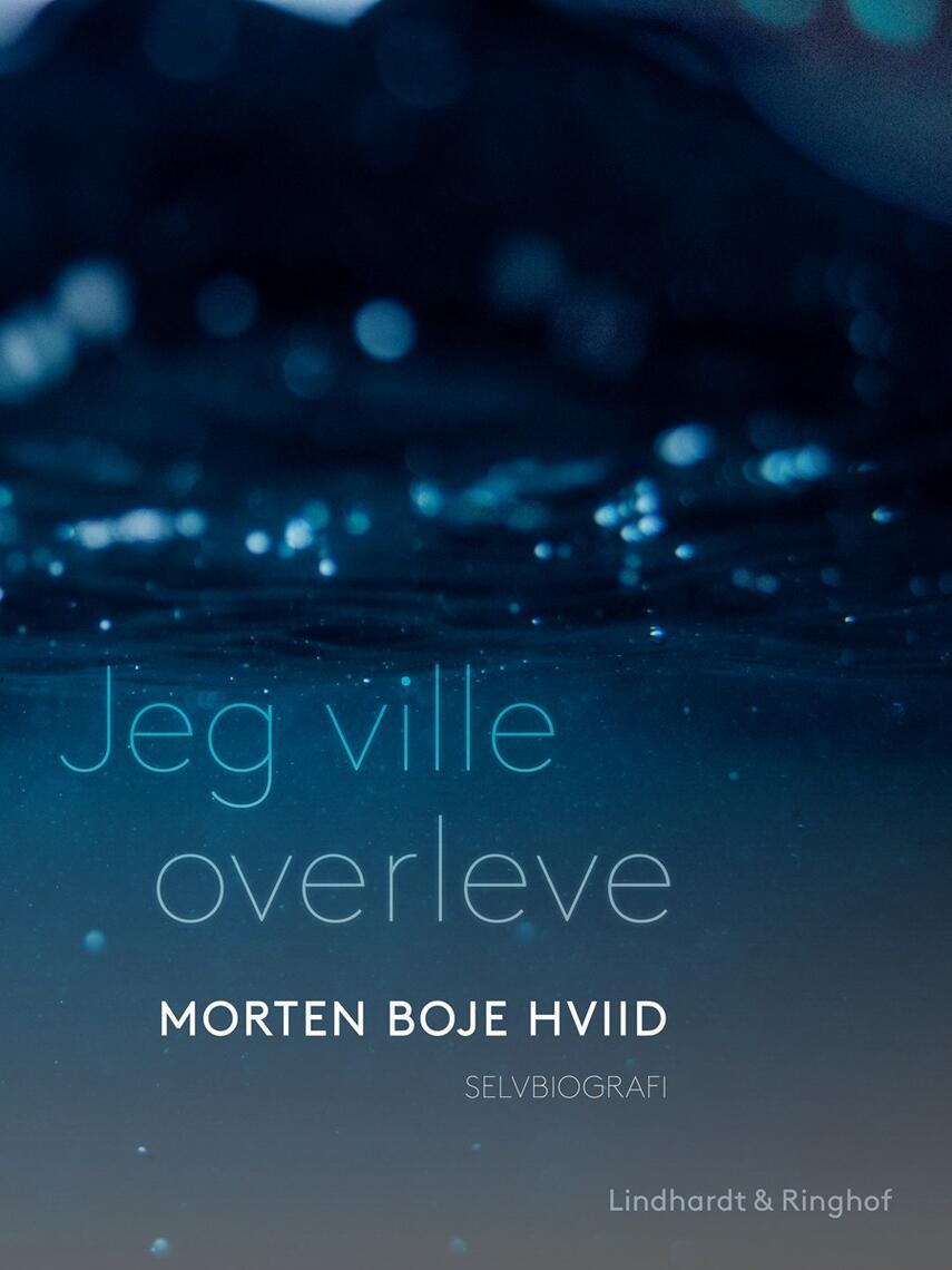 Morten Boje Hviid: Jeg ville overleve : fire år efter Estonia-tragedien (Ved Lars Lippert)
