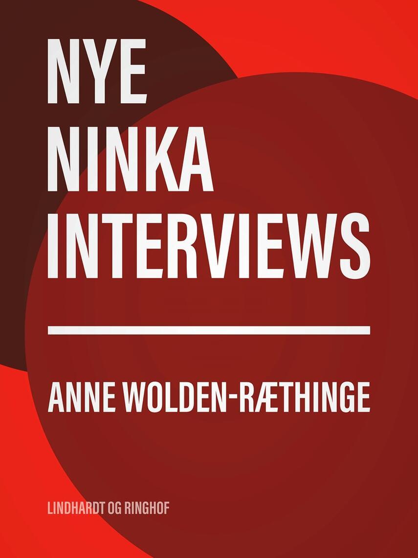 Anne Wolden-Ræthinge: Nye Ninka-interviews