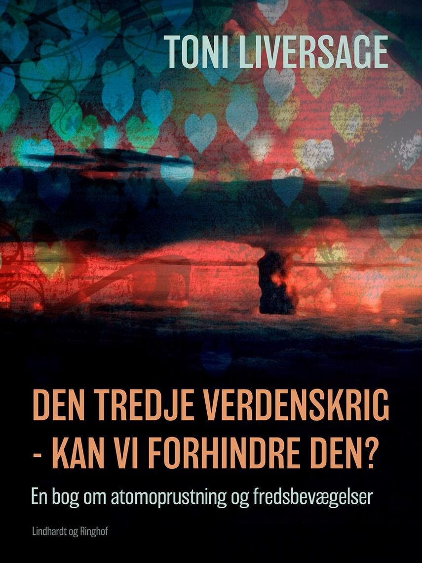 : Den tredje verdenskrig - kan vi forhindre den?: en bog om atomoprustning og fredsbevægelser