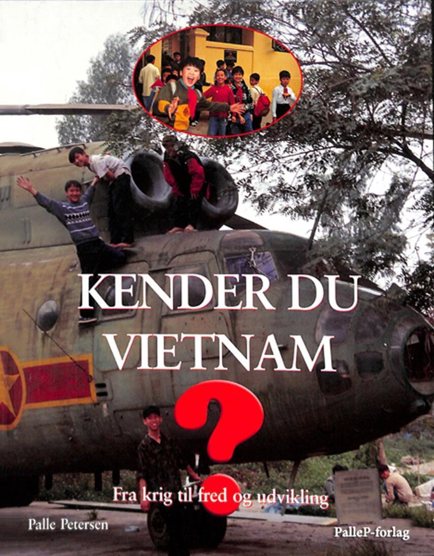 Palle Petersen (f. 1943): Kender du Vietnam : fra krig til fred og udvikling