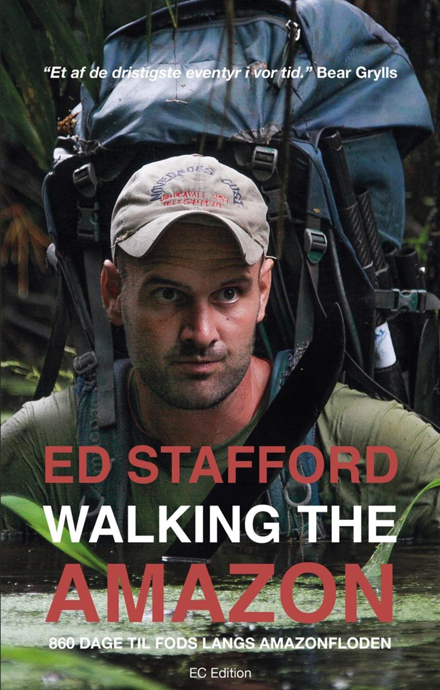 Ed Stafford: Walking the Amazon : 860 dage til fods langs Amazonfloden (mp3)
