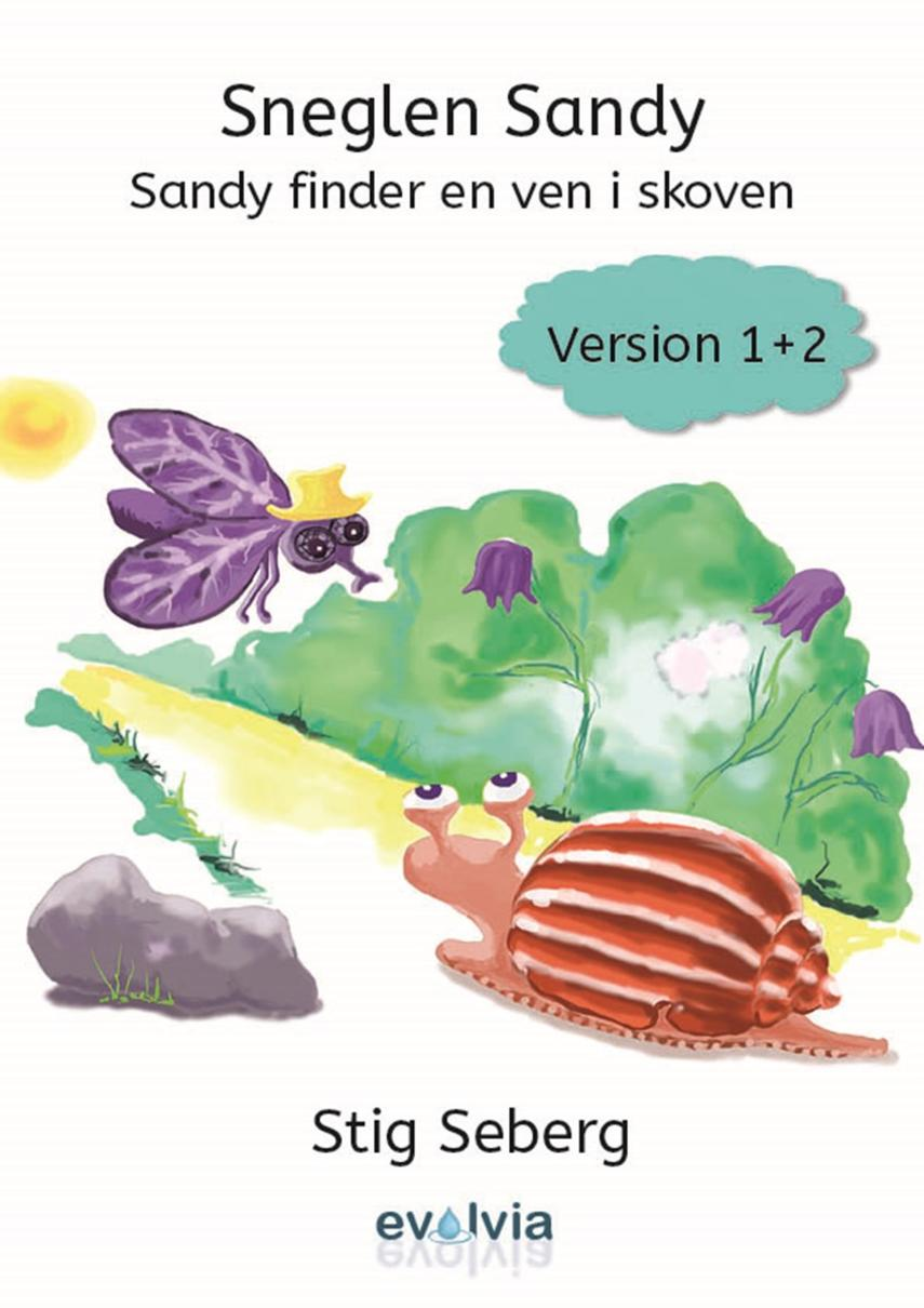 Stig Seberg: Sneglen Sandy - Sandy finder en ven i skoven - version 1 : Sneglen Sandy - Sandy finder en ven i skoven - version 2