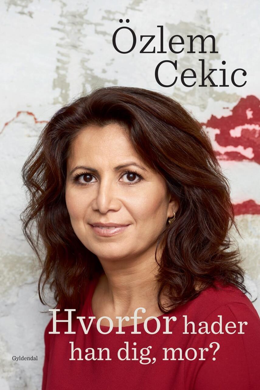 Özlem Cekic: Hvorfor hader han dig mor?