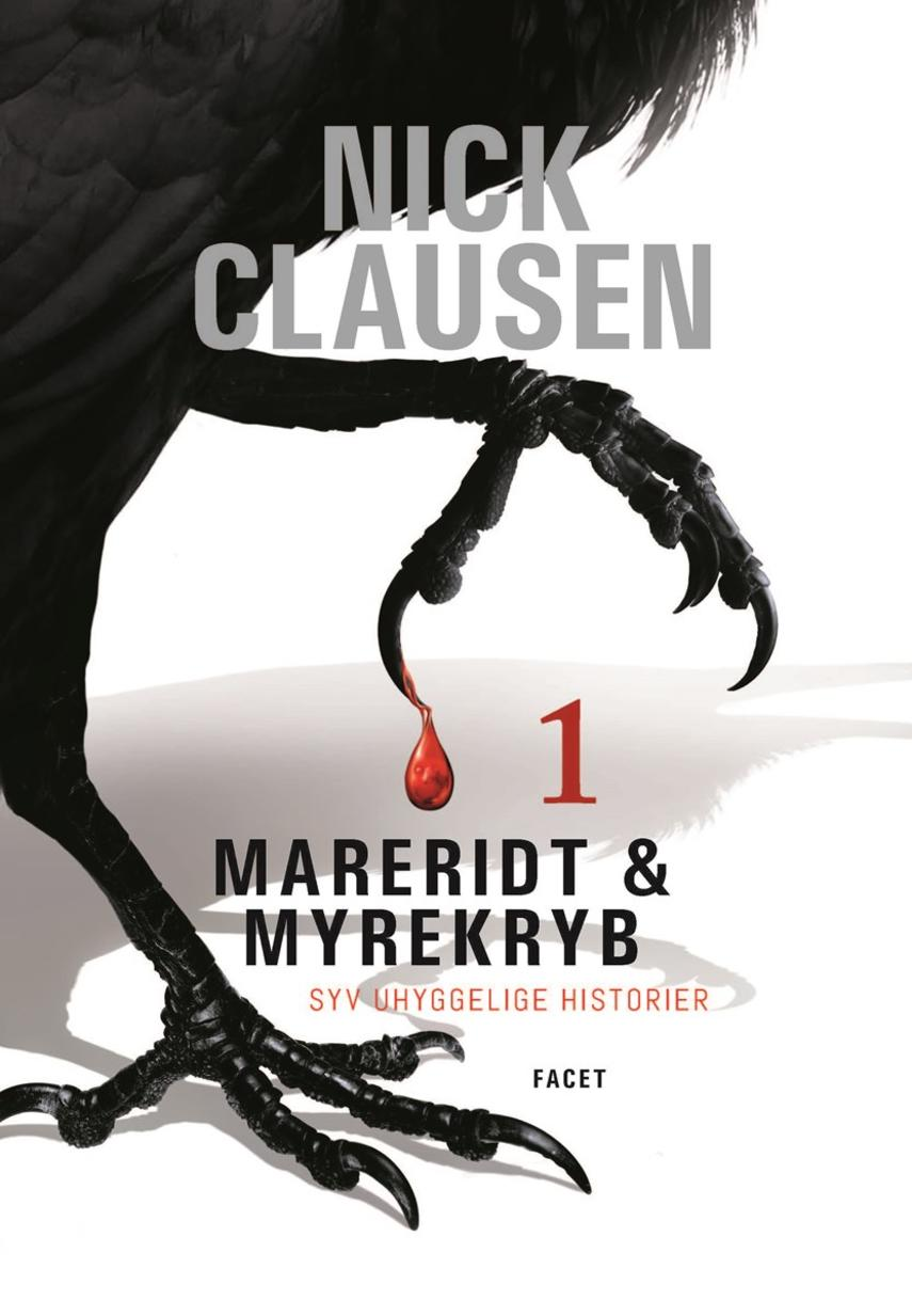 Nick Clausen: Mareridt & myrekryb : syv uhyggelige historier. 1