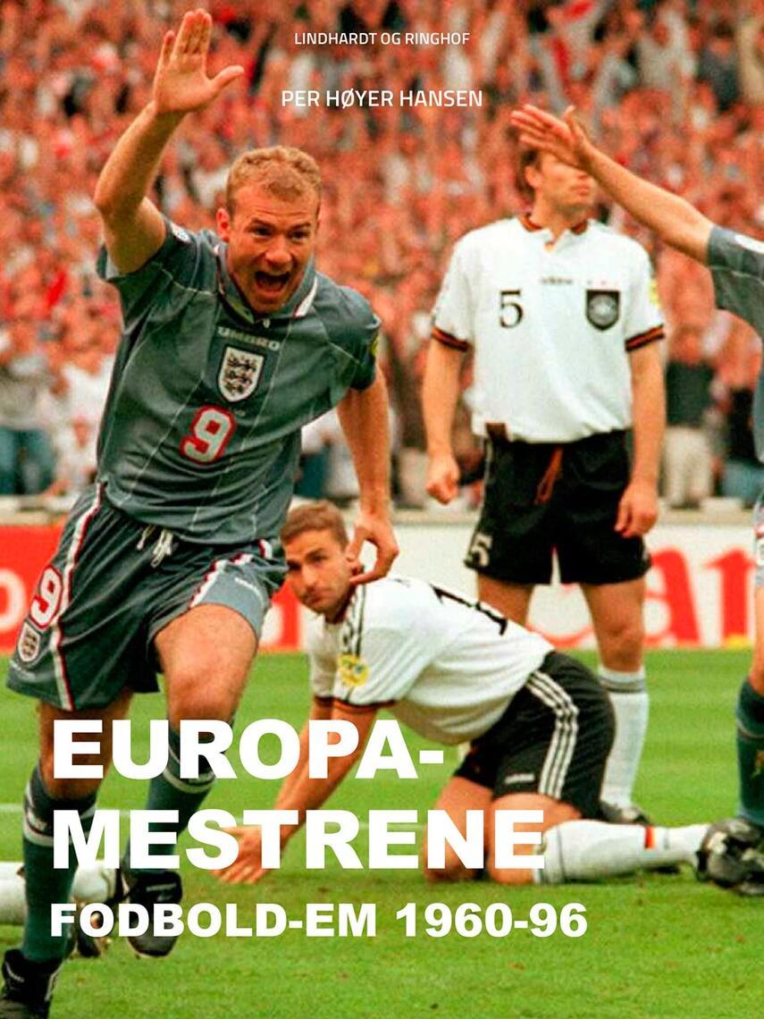Per Høyer Hansen: Europa-mestrene : fodbold-EM 1960-96