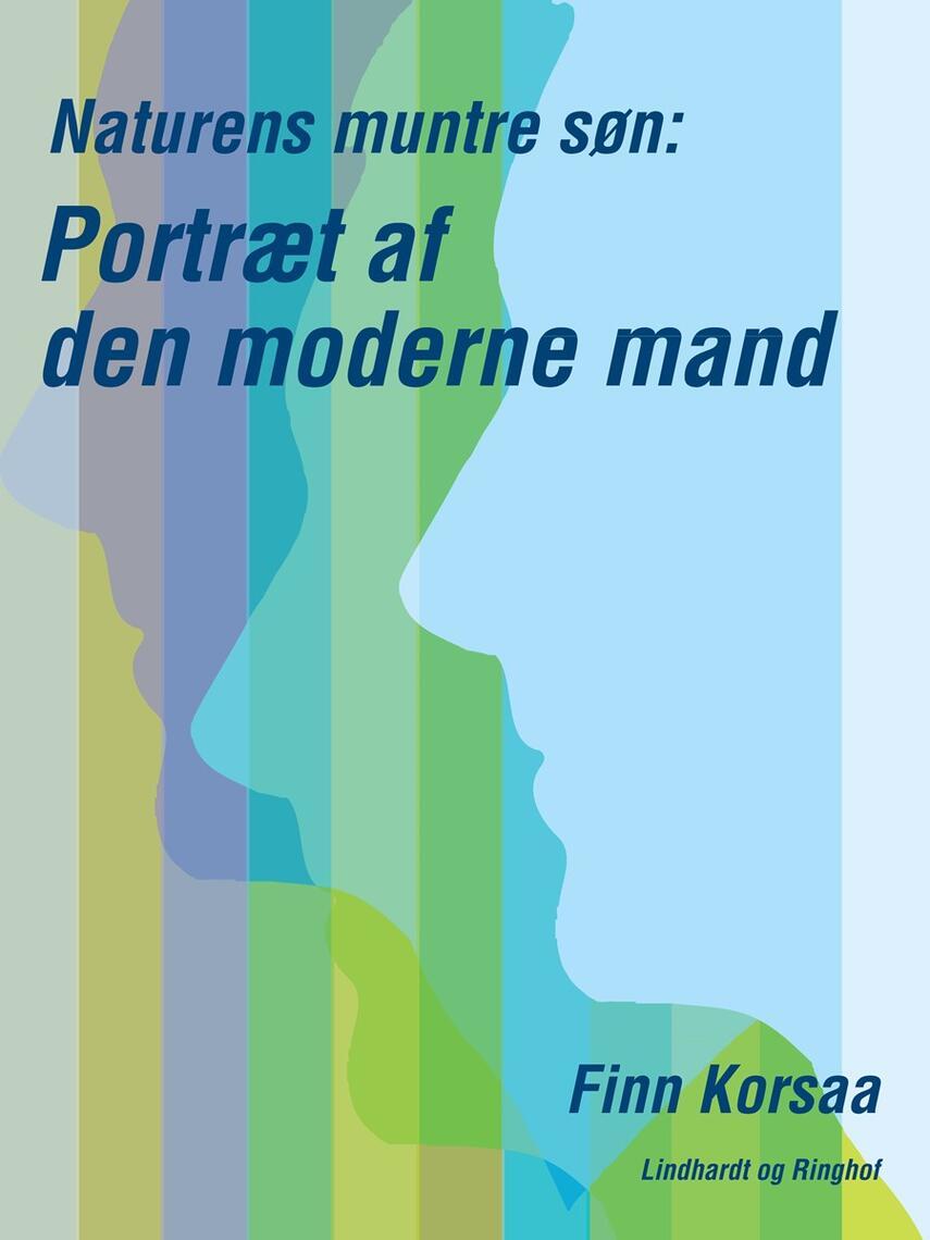Finn Korsaa: Naturens muntre søn : portræt af den moderne mand