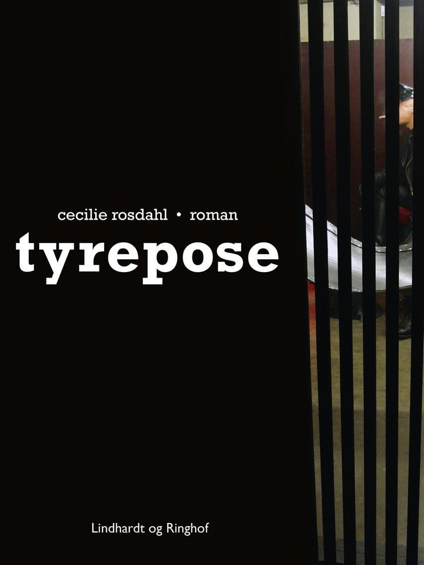Cecilie Rosdahl: Tyrepose : roman