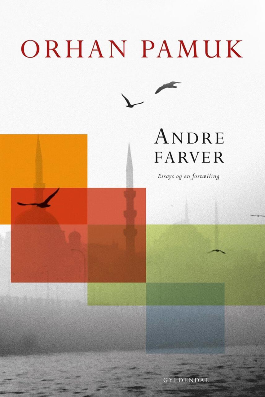 Orhan Pamuk: Andre farver : essays og en fortælling
