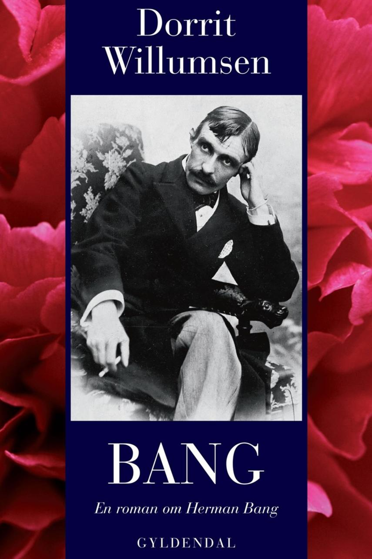Dorrit Willumsen: Bang : en roman om Herman Bang