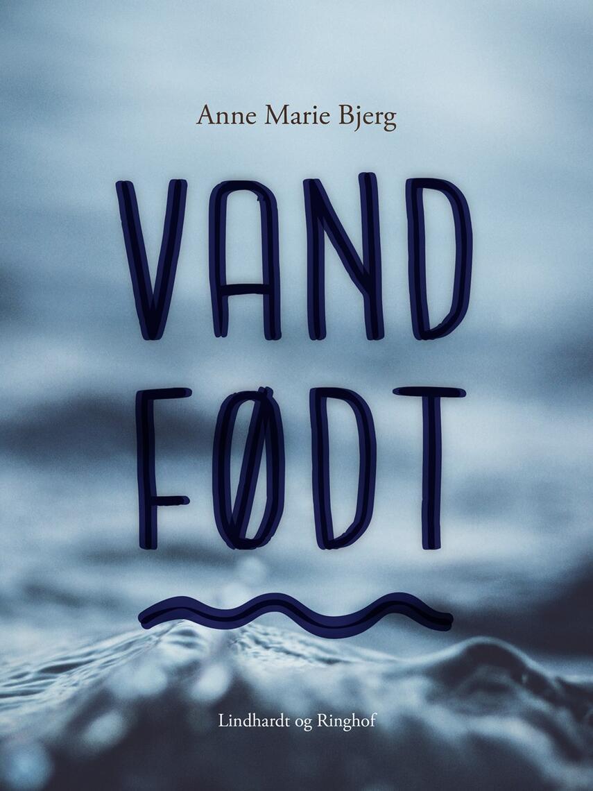 Anne Marie Bjerg: Vandfødt : roman