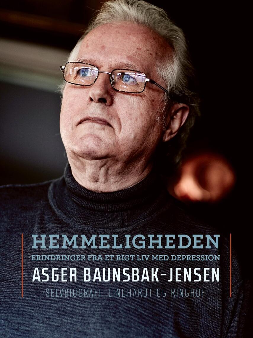 Asger Baunsbak-Jensen: Hemmeligheden : erindringer fra et rigt liv med depression