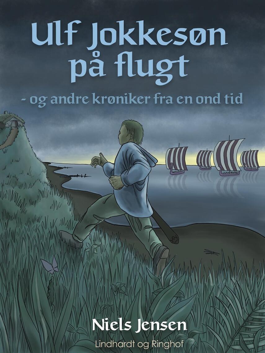 Niels Jensen (f. 1927): Ulf Jokkesøn på flugt - og andre krøniker fra en ond tid