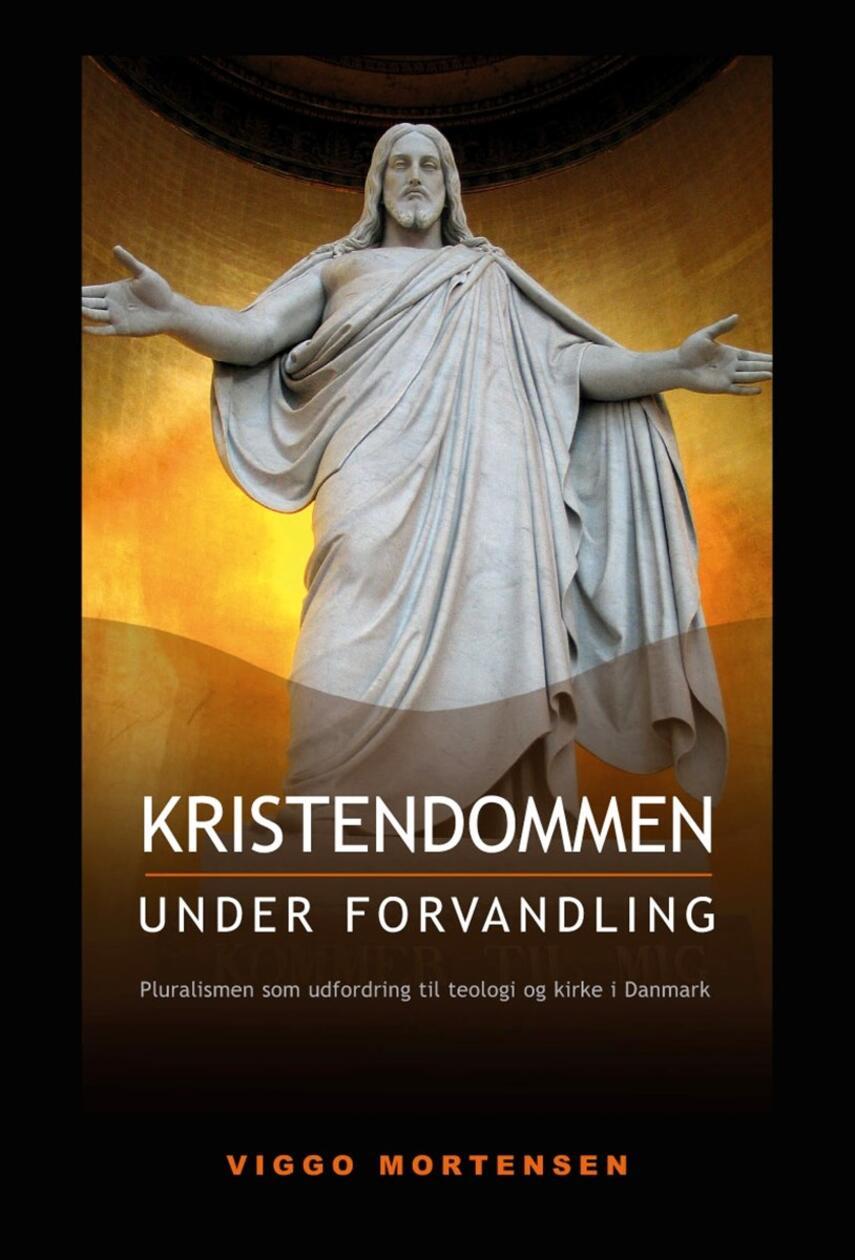 Viggo Mortensen (f. 1942): Kristendommen under forvandling : pluralismen som udfordring til teologi og kirke i Danmark
