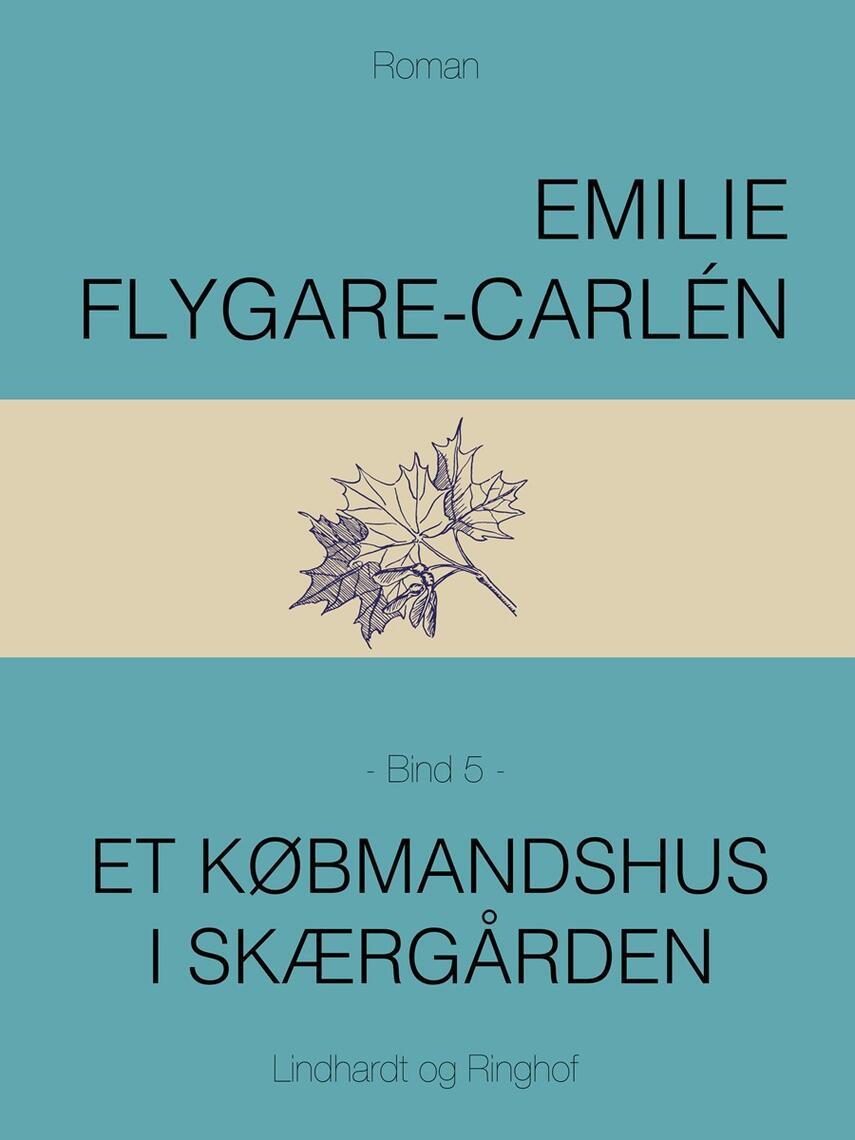 Emilie Flygare-Carlén: Et købmandshus i skærgården. Bind 5