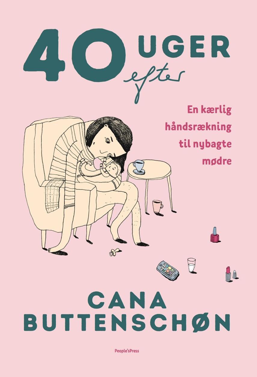 Cana Buttenschøn: 40 uger efter : en kærlig håndsrækning til nybagte mødre
