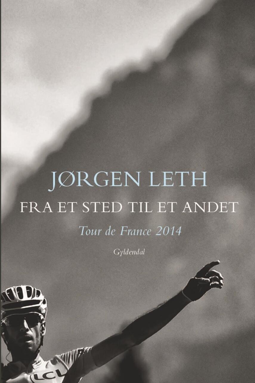 Jørgen Leth: Fra et sted til et andet : Tour de France 2014