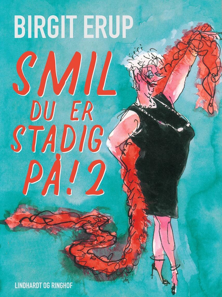Birgit Erup: Smil - du er stadig på!. 2