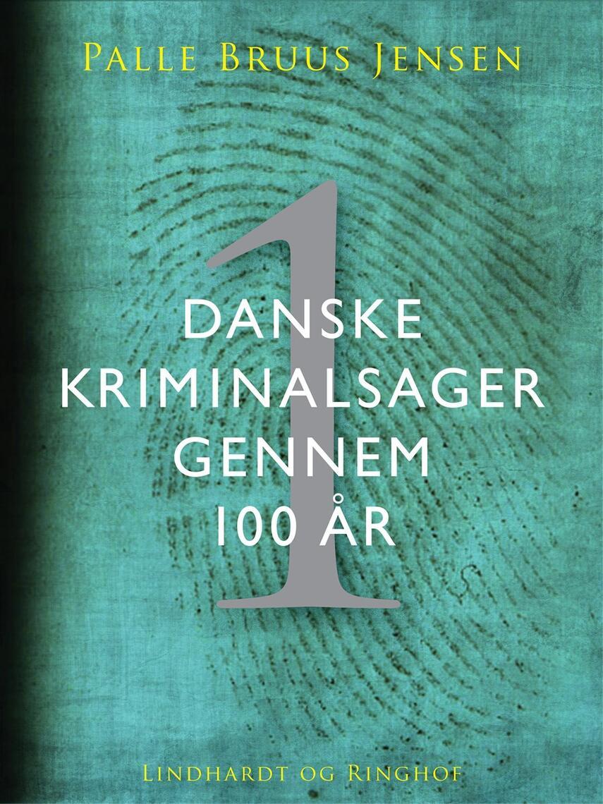 Palle Bruus Jensen (f. 1945): Danske kriminalsager gennem 100 år. Del 1