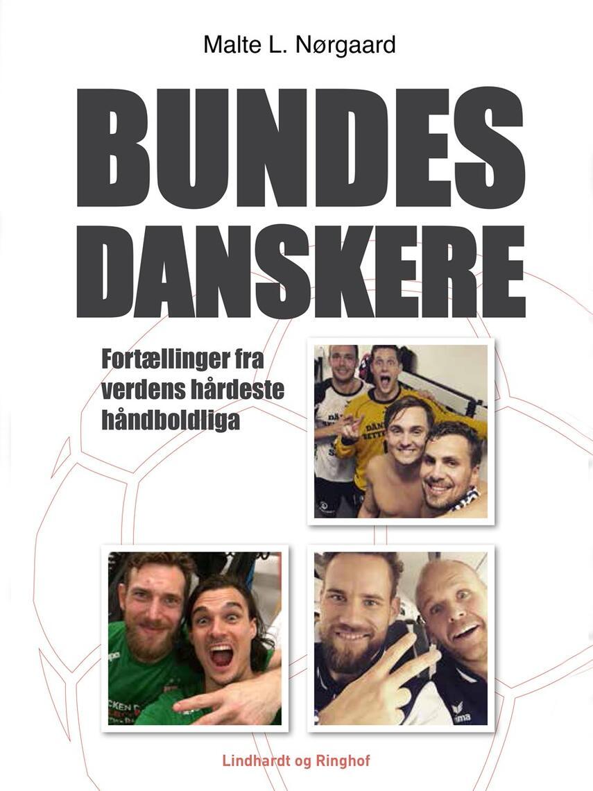 Malte L. Nørgaard (f. 1992): Bundesdanskere : fortællinger fra verdens hårdeste håndboldliga