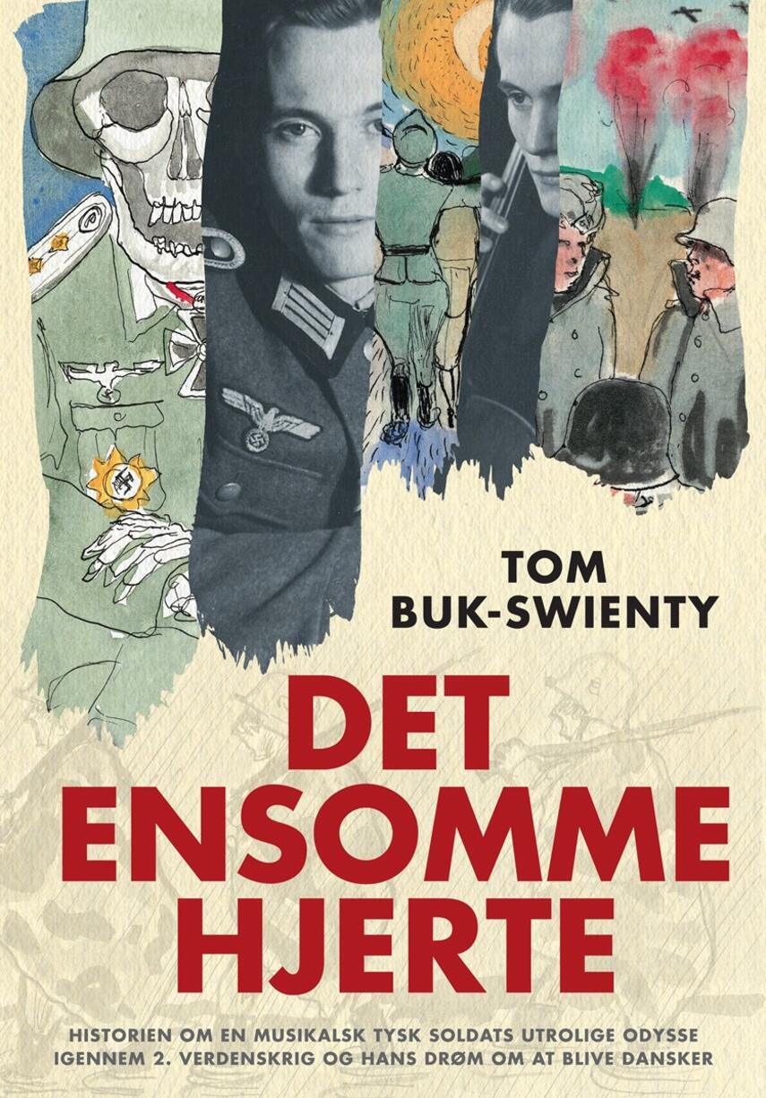 Tom Buk-Swienty: Det ensomme hjerte : fortællingen om en musikalsk soldats utrolige odyssé gennem 2. verdenskrig og hans drøm om at blive dansker