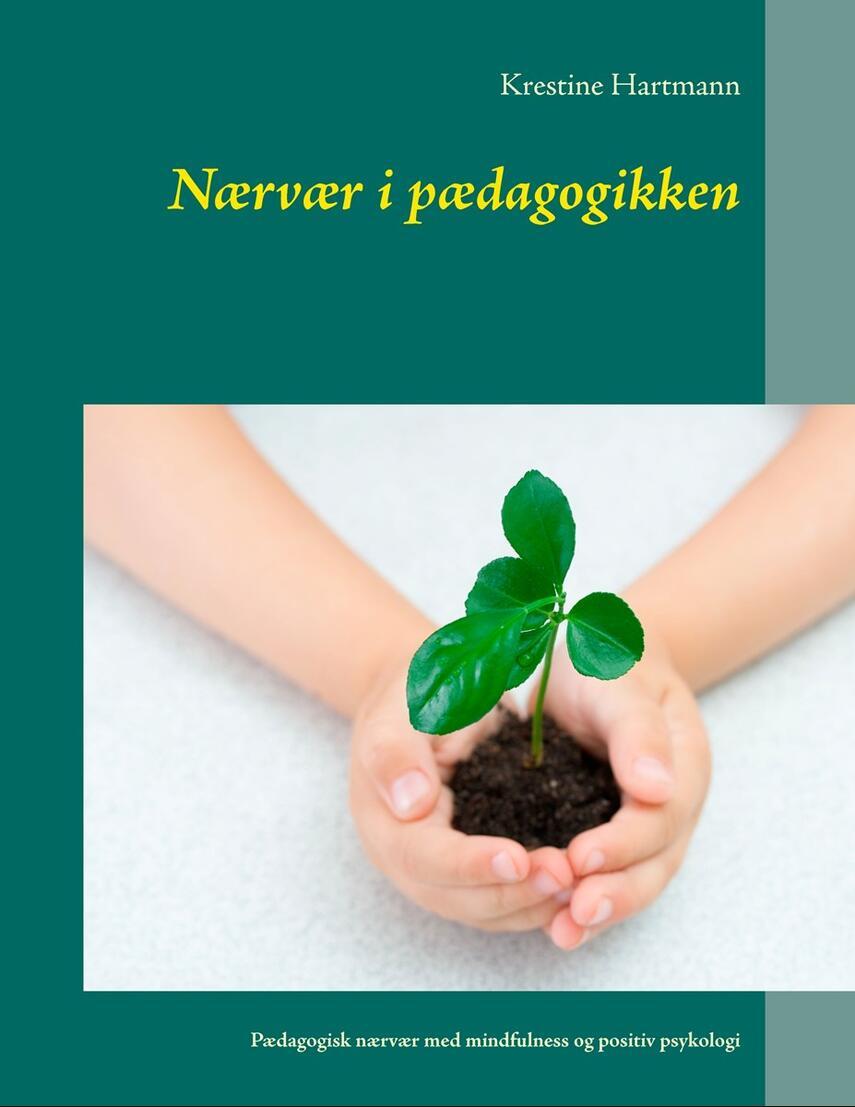 Krestine Hartmann: Nærvær i pædagogikken : pædagogisk nærvær med mindfulness og positiv psykologi