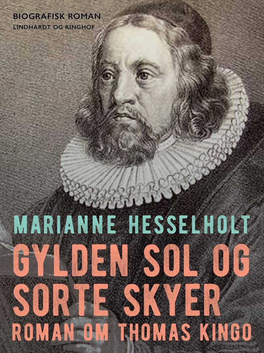 Marianne Hesselholt: Gylden sol og sorte skyer : roman om Thomas Kingo