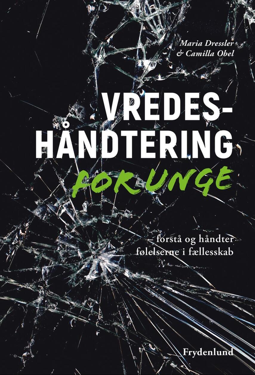 Maria Dressler, Camilla Obel: Vredeshåndtering for unge : forstå og håndter følelserne i fællesskab