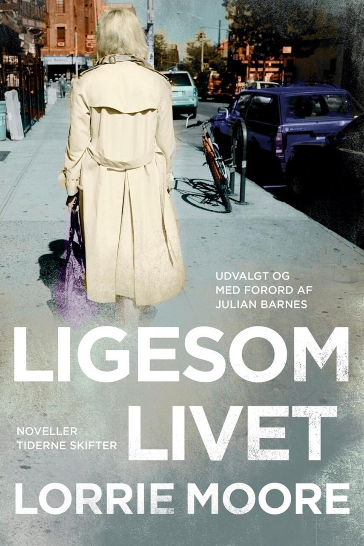 Lorrie Moore: Ligesom livet : noveller