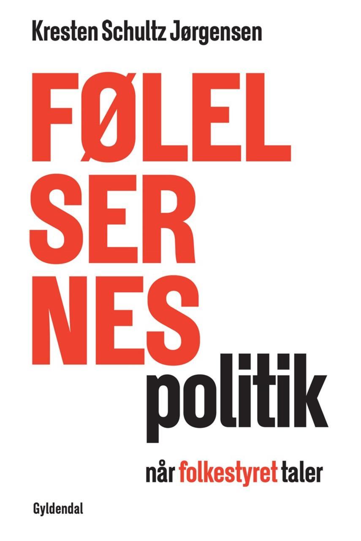 Kresten Schultz Jørgensen: Følelsernes politik : når folkestyret taler