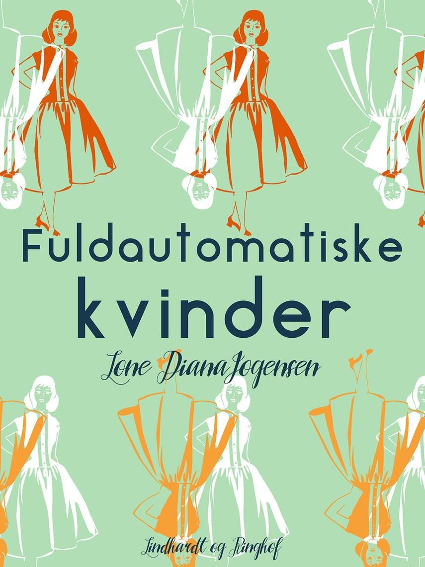 Lone Diana Jørgensen (f. 1947): Fuldautomatiske kvinder : roman
